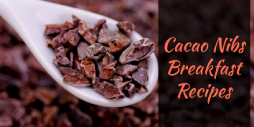 Quick & Easy Cacao Nibs Breakfast Recipes
